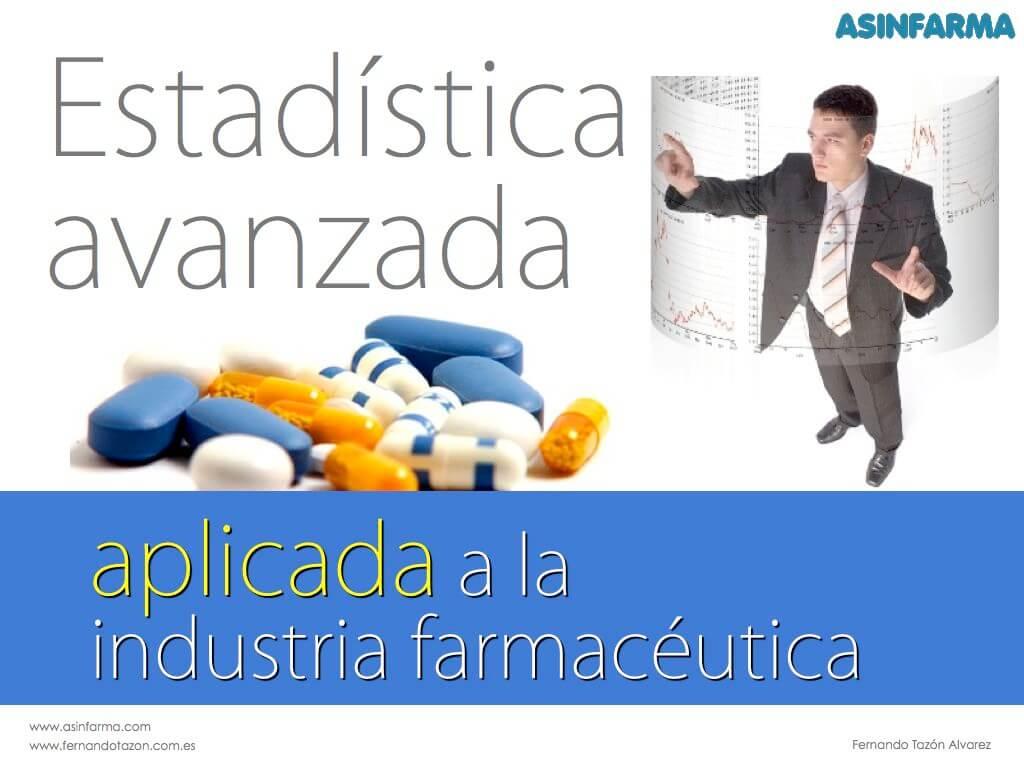 Estadística avanzada, aplicada a industria farmacéutica