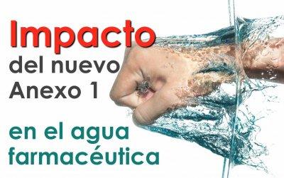 Impacto del nuevo Anexo 1 de las GMP en el agua farmacéutica