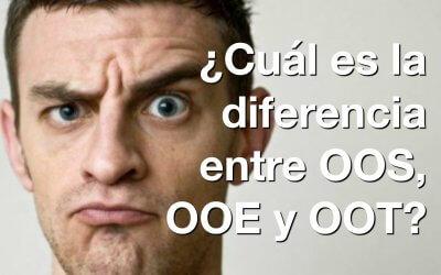 ¿Cuál es la diferencia entre OOS, OOE y OOT?