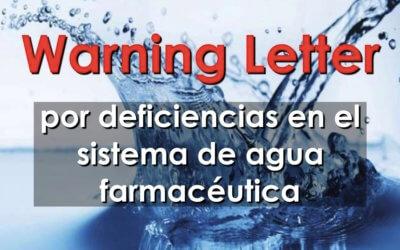 Warning Letter por deficiencias en el sistema de agua farmacéutica