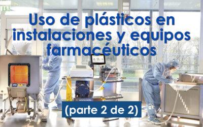 Uso de plásticos en instalaciones y equipos farmacéuticos (parte 2 de 2)