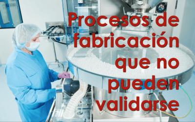 Procesos de fabricación que no pueden validarse