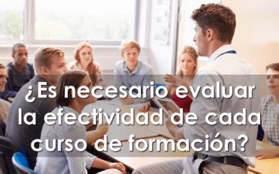 ¿Es necesario evaluar la efectividad de cada curso de formación?